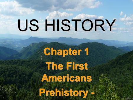 US HISTORY Chapter 1 The First Americans Prehistory - 1492.