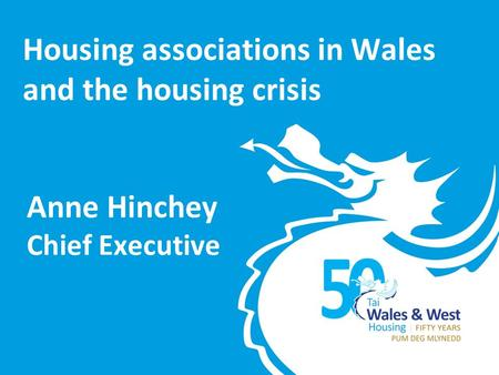 Anne Hinchey Chief Executive Housing associations in Wales and the housing crisis.