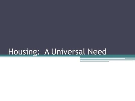 Housing: A Universal Need. BELLRINGER- Home What comes to mind? What is the purpose?