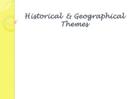 Historical & Geographical Themes. Daily Goals and Objectives Goal One: Historical Tools-The learner will recognize, use, and evaluate the methods and.