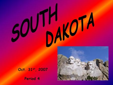 "Oct. 31 st, 2007 Period 4. The South Dakota Flag features the state seal, surrounded by a golden blazing sun in a field of sky blue. Letters reading ""South."
