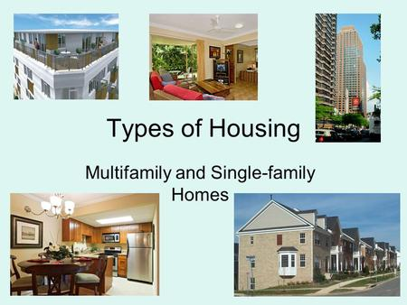 Types of Housing Multifamily and Single-family Homes.
