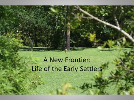 A New Frontier: Life of the Early Settlers