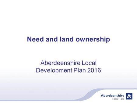 Need and land ownership Aberdeenshire Local Development Plan 2016.