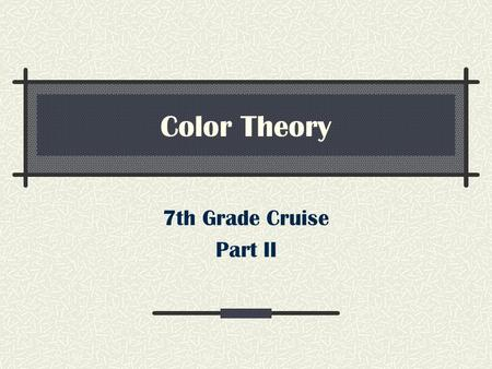Color Theory 7th Grade Cruise Part II. The Color Wheel This is the color wheel. We will be breaking it down to understand how color works.