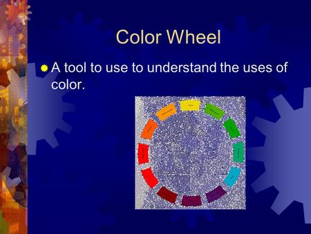 Color Wheel  A tool to use to understand the uses of color.