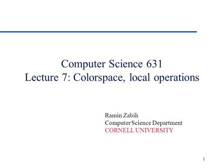 Computer Science 631 Lecture 7: Colorspace, local operations