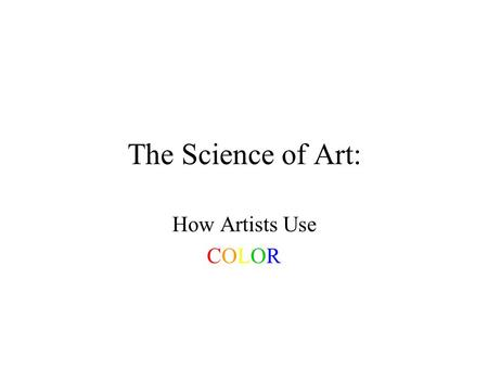 The Science of Art: How Artists Use COLOR.  Primary Colors Primary colors include red, yellow, and blue. They can be mixed to.