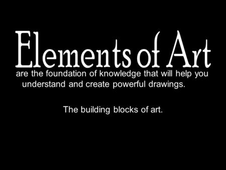 Are the foundation of knowledge that will help you understand and create powerful drawings. The building blocks of art.