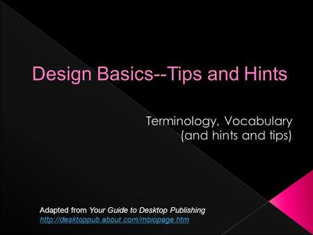 Adapted from Your Guide to Desktop Publishing  Design Basics--Tips and Hints.