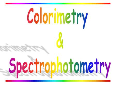 Colorimetry & Spectrophotometry.