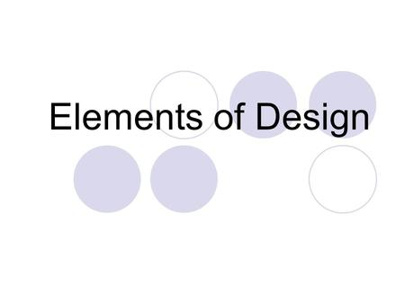 Elements of Design. Elements vs Principles Elements of Design are the graphic items that are the building blocks of all design  Line, Shape, Color, Value,
