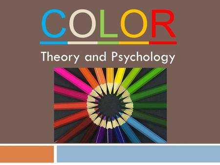 COLORCOLOR Theory and Psychology. Review- The Color Wheel  Primary colors – RED, YELLOW, BLUE  Secondary colors- GREEN, ORANGE, VIOLET  Tertiary colors-