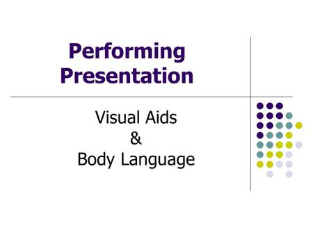 Performing Presentation Visual Aids & Body Language.