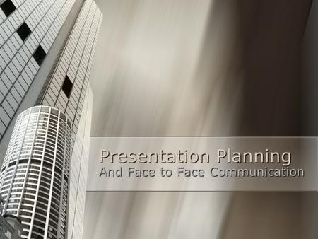 Presentation Planning And Face to Face Communication.