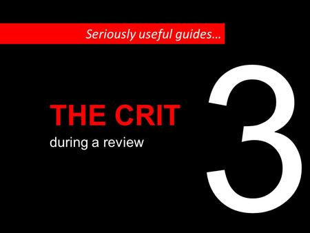 Seriously useful guides… during a review THE CRIT 3.