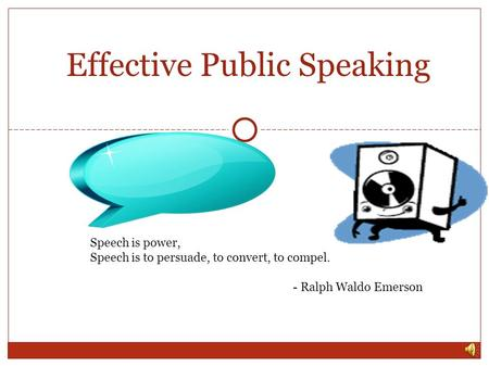 Click to edit Master subtitle style Speech is power, Speech is to persuade, to convert, to compel. - Ralph Waldo Emerson Effective Public Speaking.