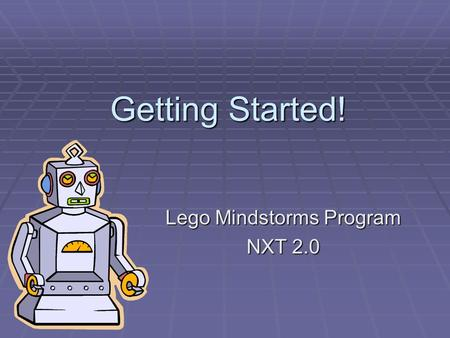 Getting Started! Lego Mindstorms Program NXT 2.0.