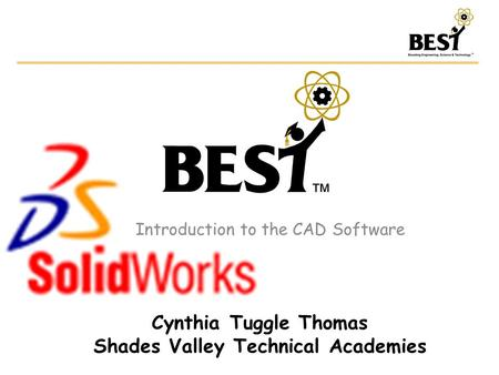 Introduction to the CAD Software Cynthia Tuggle Thomas Shades Valley Technical Academies.