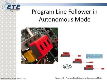 Available at: www.etcurr.com Lesson 3.6 – Program Line Follower in Autonomous Mode Program Line Follower in Autonomous Mode.