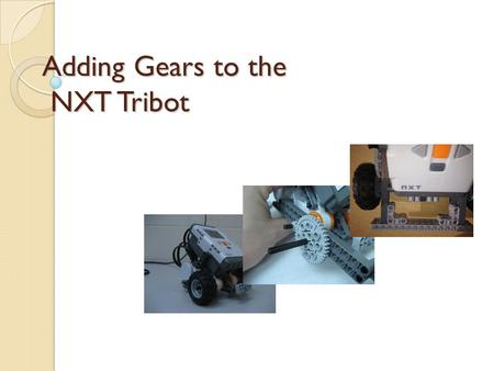 Adding Gears to the NXT Tribot. Here's the basic Tribot that you can build with the LEGO NXT kit using the instruction booklet.
