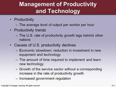 Copyright © Cengage Learning. All rights reserved Management of Productivity and Technology Productivity –The average level of output per worker per hour.