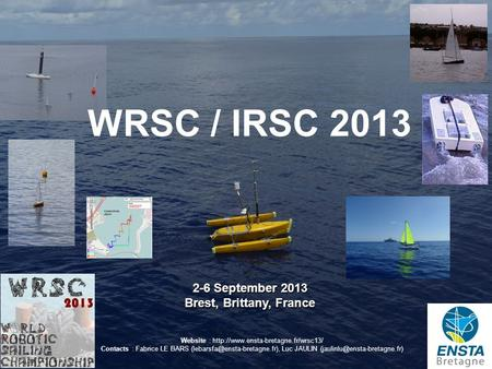 WRSC / IRSC 2013 03/10/2015- 1 2-6 September 2013 Brest, Brittany, France Website :  Contacts : Fabrice LE BARS