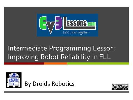 Intermediate Programming Lesson: Improving Robot Reliability in FLL In By Droids Robotics.
