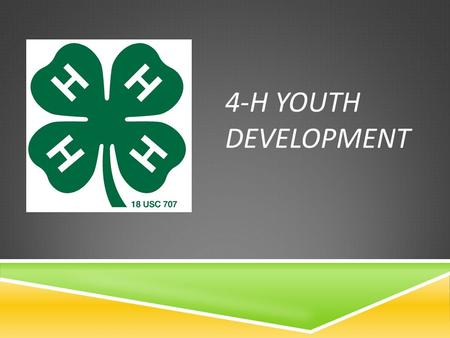 4-H YOUTH DEVELOPMENT. ABOUT 4-H  4-H is a world-wide youth development program  Provides  Opportunities for young people  To learn leadership skills.
