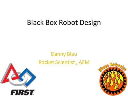 Black Box Robot Design Danny Blau Rocket Scientist, AFM.