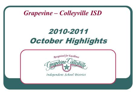 2010-2011 October Highlights Grapevine – Colleyville ISD.
