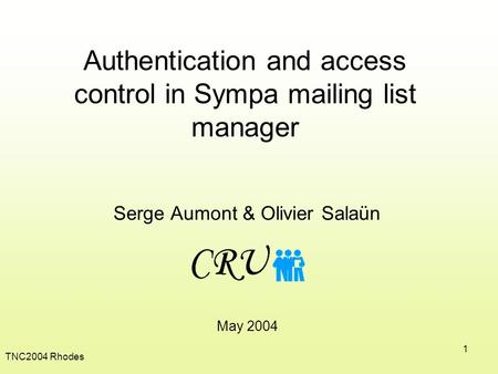 TNC2004 Rhodes 1 Authentication and access control in Sympa mailing list manager Serge Aumont & Olivier Salaün May 2004.