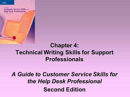Chapter 4: Technical Writing <strong>Skills</strong> for Support Professionals A Guide to Customer Service <strong>Skills</strong> for the Help Desk Professional Second Edition.