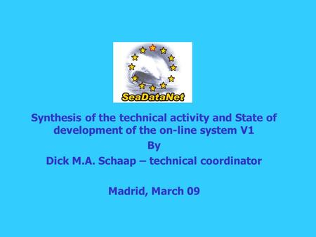 Synthesis of the technical activity and State of development of the on-line system V1 By Dick M.A. Schaap – technical coordinator Madrid, March 09.