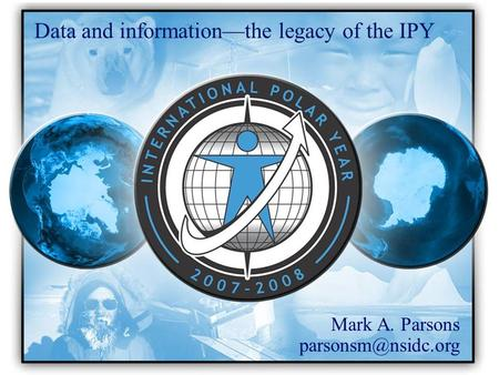 Data and information—the legacy of the IPY Mark A. Parsons