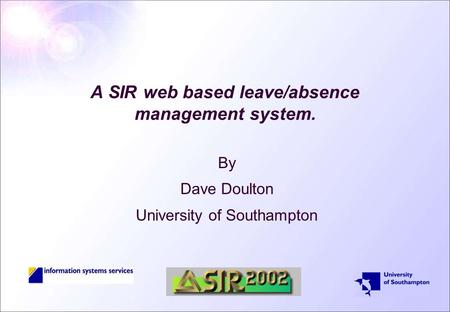A SIR web based leave/absence management system. By Dave Doulton University of Southampton.