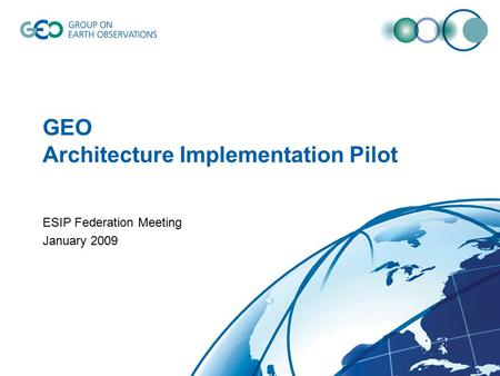 GEO Architecture Implementation Pilot ESIP Federation Meeting January 2009.