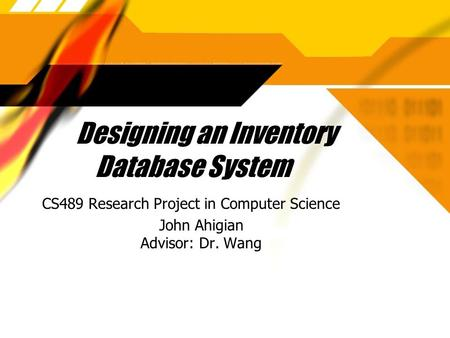 Designing an Inventory Database System CS489 Research Project in Computer Science John Ahigian Advisor: Dr. Wang CS489 Research Project in Computer Science.