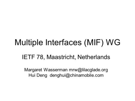 Multiple Interfaces (MIF) WG IETF 78, Maastricht, Netherlands Margaret Wasserman Hui Deng