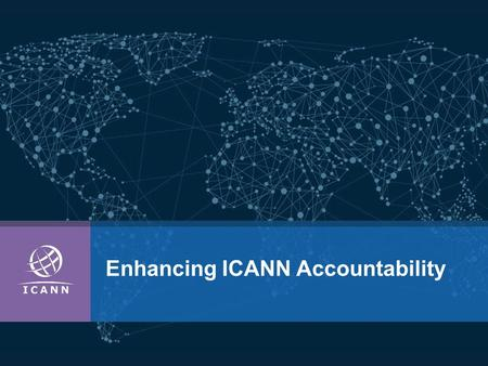 Enhancing ICANN Accountability. | 2 CCWG-Accountability Scope  During discussions around the IANA functions stewardship transition the community raised.