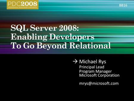  Michael Rys Principal Lead Program Manager Microsoft Corporation BB16.