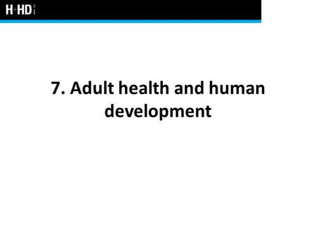 7. Adult health and human development. Classifying the stages of adulthood The longest stage of the human lifespan: – Early adulthood (18 – 39 years)