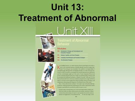 Unit 13: Treatment of Abnormal Behavior. Unit 13 - Overview Introduction to Therapy, and Psychodynamic and Humanistic TherapiesIntroduction to Therapy,