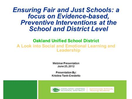 Ensuring Fair and Just Schools: a focus on Evidence-based, Preventive Interventions at the School and District Level Oakland Unified School District A.