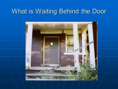 What is Waiting Behind the Door. What is Public Health? Population based focus on preventative initiatives Population based focus on preventative initiatives.