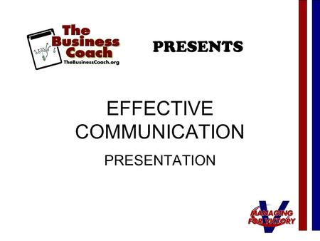 EFFECTIVE COMMUNICATION PRESENTATION PRESENTS. COMMUNICATE Meet the objective of the PRESENTATION.