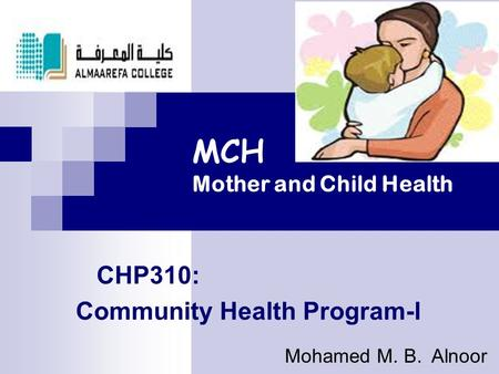 MCH Mother and Child Health CHP310: Community Health Program-l Mohamed M. B. Alnoor.