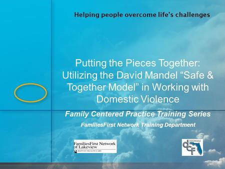 "Putting the Pieces Together: Utilizing the David Mandel ""Safe & Together Model"" in Working with Domestic Violence Family Centered Practice Training Series."