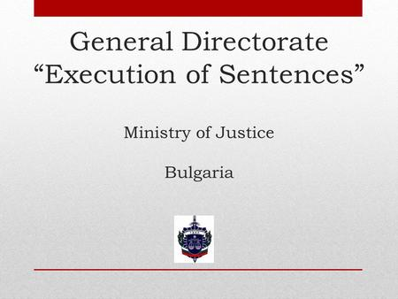 "General Directorate ""Execution of Sentences"" Ministry of Justice Bulgaria."