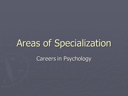 Areas of Specialization Careers in Psychology. Clinical Psychologists ► Largest group ► Treat psychological problems  anxiety, depression, schizophrenia.